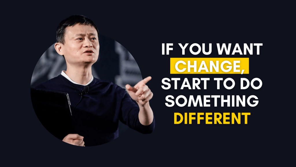 If You Want Change, Start to Do Something Different